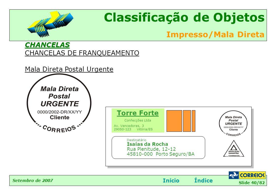 Slide 40/82 Setembro de 2007 Classificação de Objetos Impresso/Mala Direta InícioÍndiceCHANCELAS CHANCELAS DE FRANQUEAMENTO Mala Direta Postal Urgente
