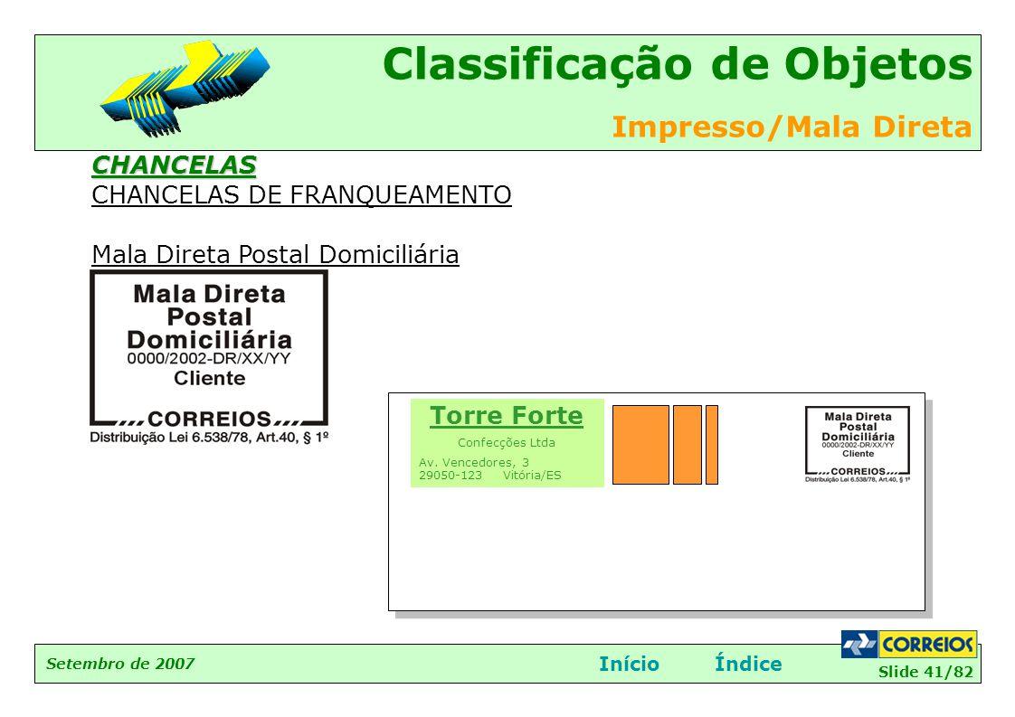 Slide 41/82 Setembro de 2007 Classificação de Objetos Impresso/Mala Direta InícioÍndiceCHANCELAS CHANCELAS DE FRANQUEAMENTO Mala Direta Postal Domicil