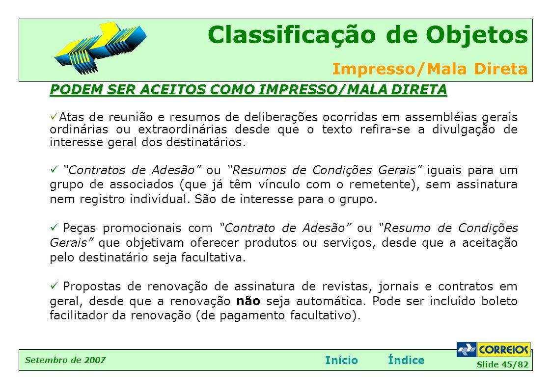 Slide 45/82 Setembro de 2007 Classificação de Objetos Impresso/Mala Direta InícioÍndice PODEM SER ACEITOS COMO IMPRESSO/MALA DIRETA  Atas de reunião