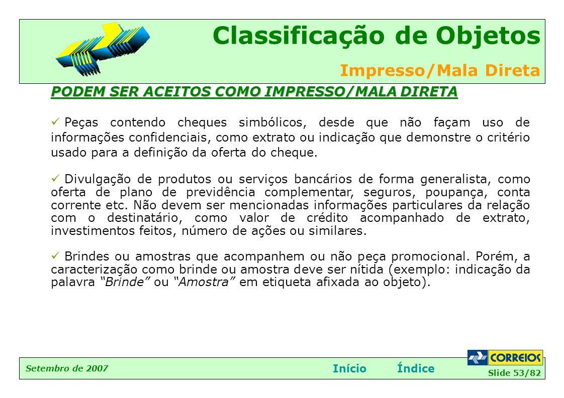Slide 53/82 Setembro de 2007 Classificação de Objetos Impresso/Mala Direta InícioÍndice PODEM SER ACEITOS COMO IMPRESSO/MALA DIRETA  Peças contendo c