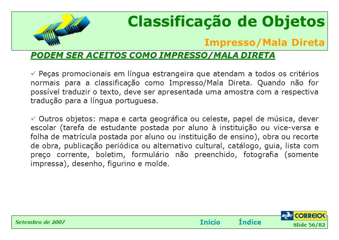 Slide 56/82 Setembro de 2007 Classificação de Objetos Impresso/Mala Direta InícioÍndice PODEM SER ACEITOS COMO IMPRESSO/MALA DIRETA  Peças promociona