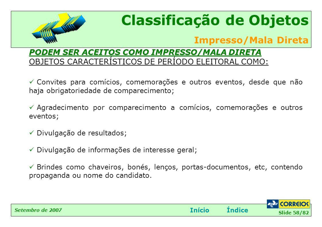 Slide 58/82 Setembro de 2007 Classificação de Objetos Impresso/Mala Direta InícioÍndice PODEM SER ACEITOS COMO IMPRESSO/MALA DIRETA OBJETOS CARACTERÍS