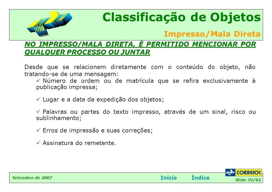 Slide 59/82 Setembro de 2007 Classificação de Objetos Impresso/Mala Direta InícioÍndice NO IMPRESSO/MALA DIRETA, É PERMITIDO MENCIONAR POR QUALQUER PR