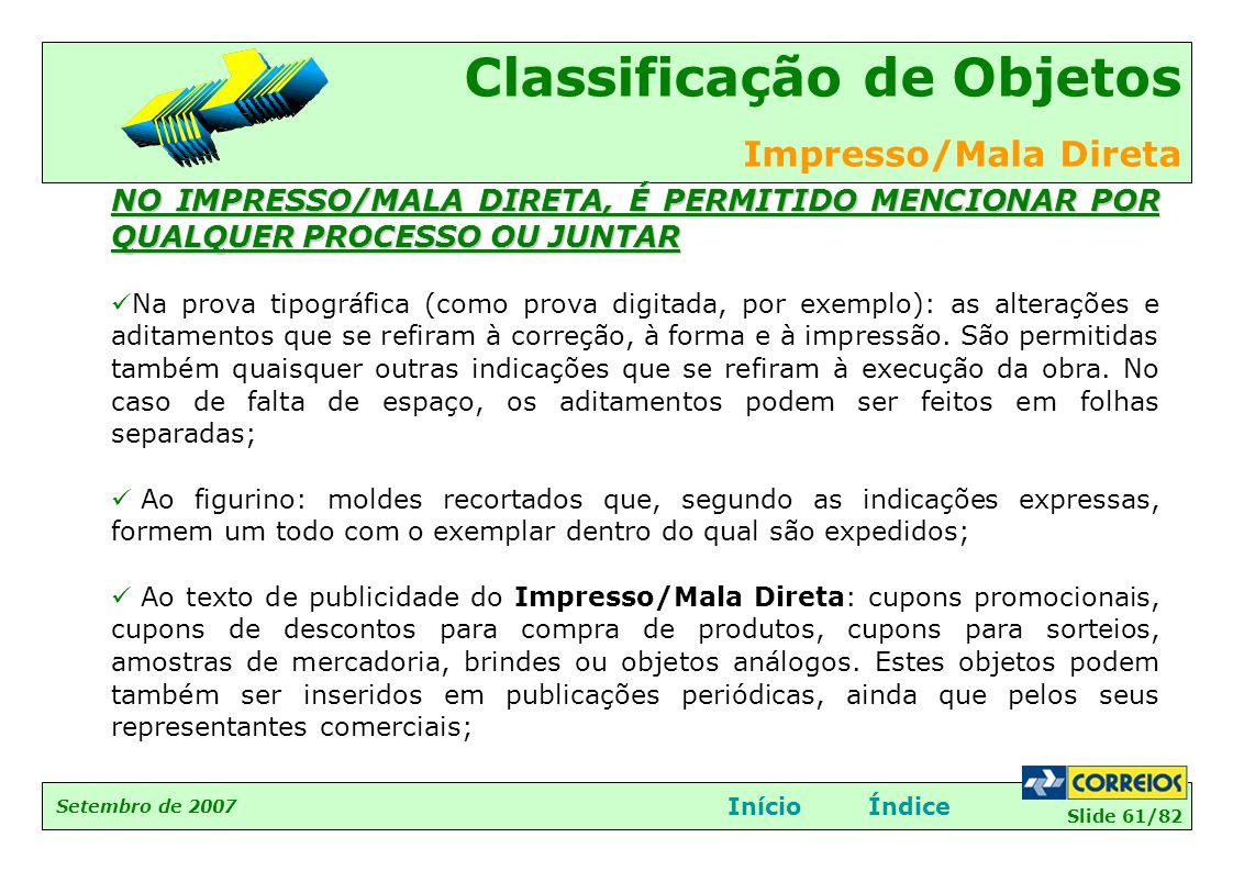 Slide 61/82 Setembro de 2007 Classificação de Objetos Impresso/Mala Direta InícioÍndice NO IMPRESSO/MALA DIRETA, É PERMITIDO MENCIONAR POR QUALQUER PR