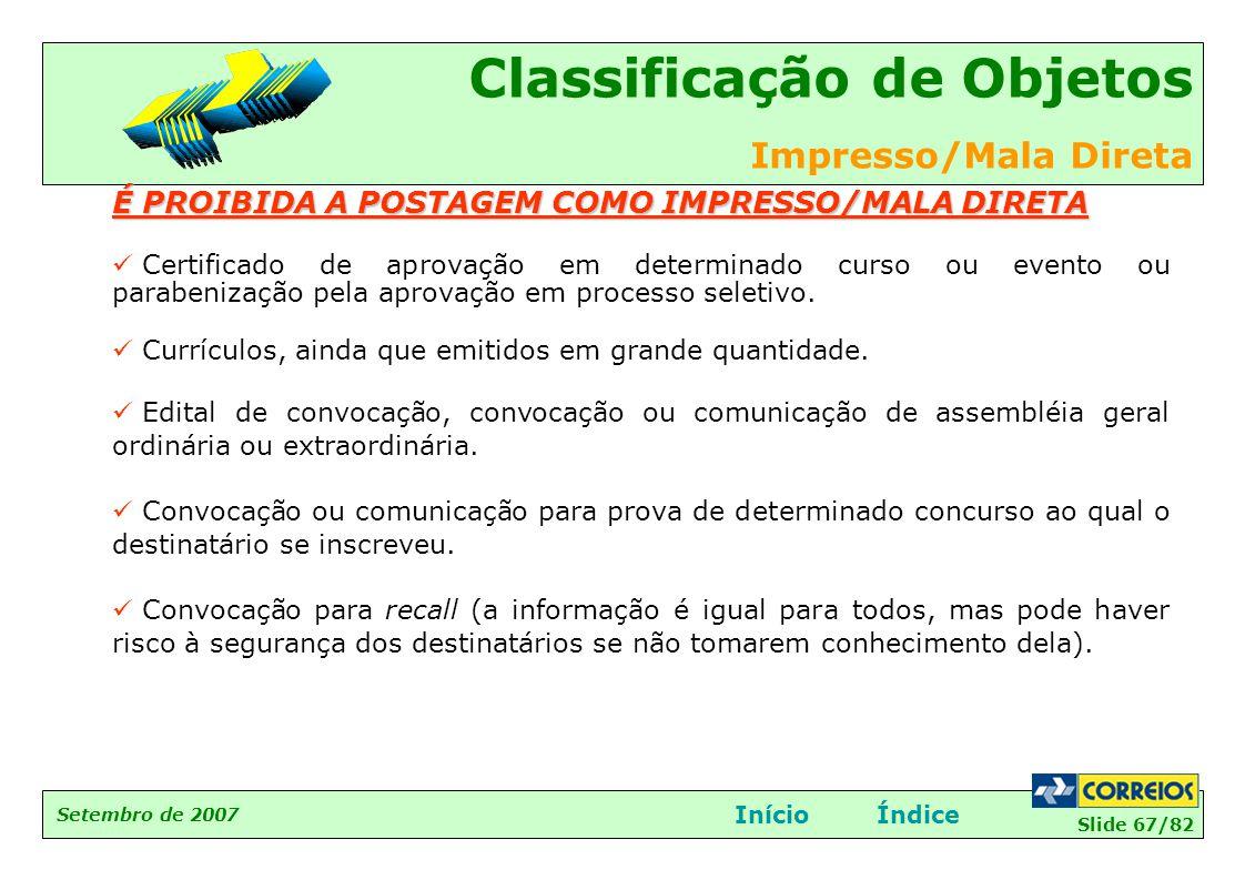 Slide 67/82 Setembro de 2007 Classificação de Objetos Impresso/Mala Direta InícioÍndice É PROIBIDA A POSTAGEM COMO IMPRESSO/MALA DIRETA  Certificado