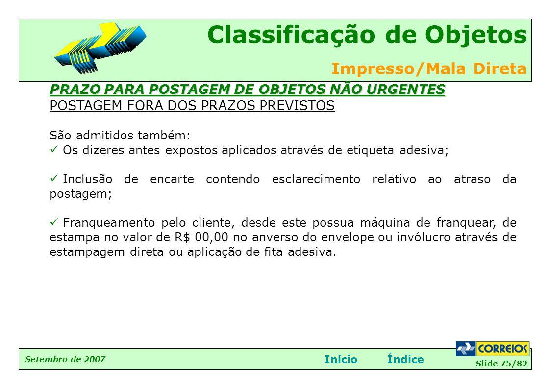 Slide 75/82 Setembro de 2007 Classificação de Objetos Impresso/Mala Direta InícioÍndice PRAZO PARA POSTAGEM DE OBJETOS NÃO URGENTES POSTAGEM FORA DOS