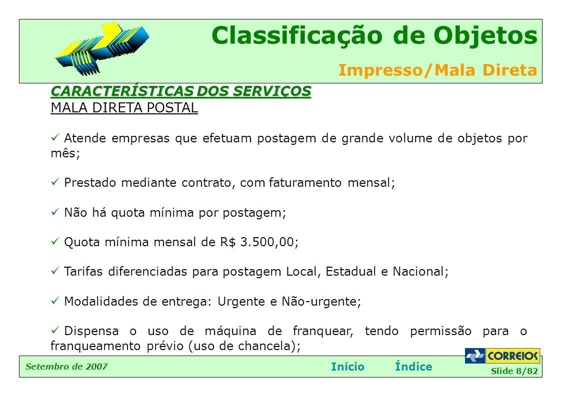Slide 8/82 Setembro de 2007 Classificação de Objetos Impresso/Mala Direta InícioÍndice CARACTERÍSTICAS DOS SERVIÇOS MALA DIRETA POSTAL  Atende empres