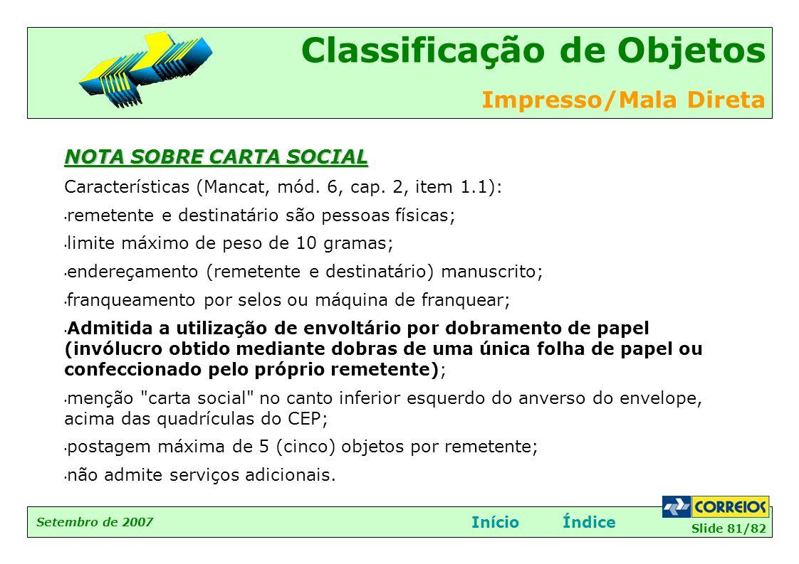 Slide 81/82 Setembro de 2007 Classificação de Objetos Impresso/Mala Direta InícioÍndice NOTA SOBRE CARTA SOCIAL Características (Mancat, mód. 6, cap.