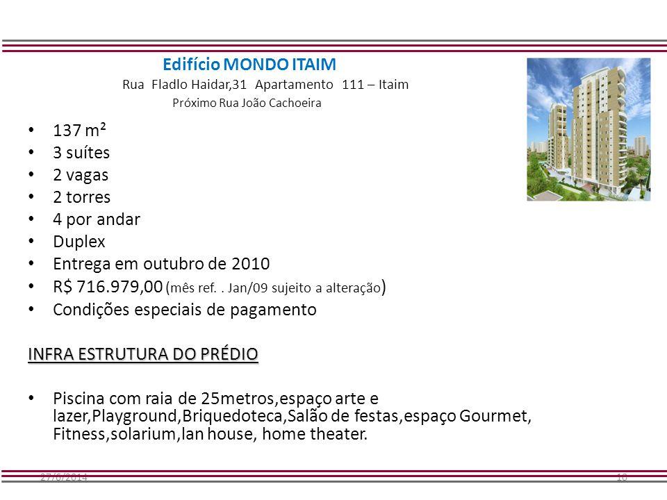 27/6/201410 Edifício MONDO ITAIM Rua Fladlo Haidar,31 Apartamento 111 – Itaim Próximo Rua João Cachoeira • 137 m² • 3 suítes • 2 vagas • 2 torres • 4