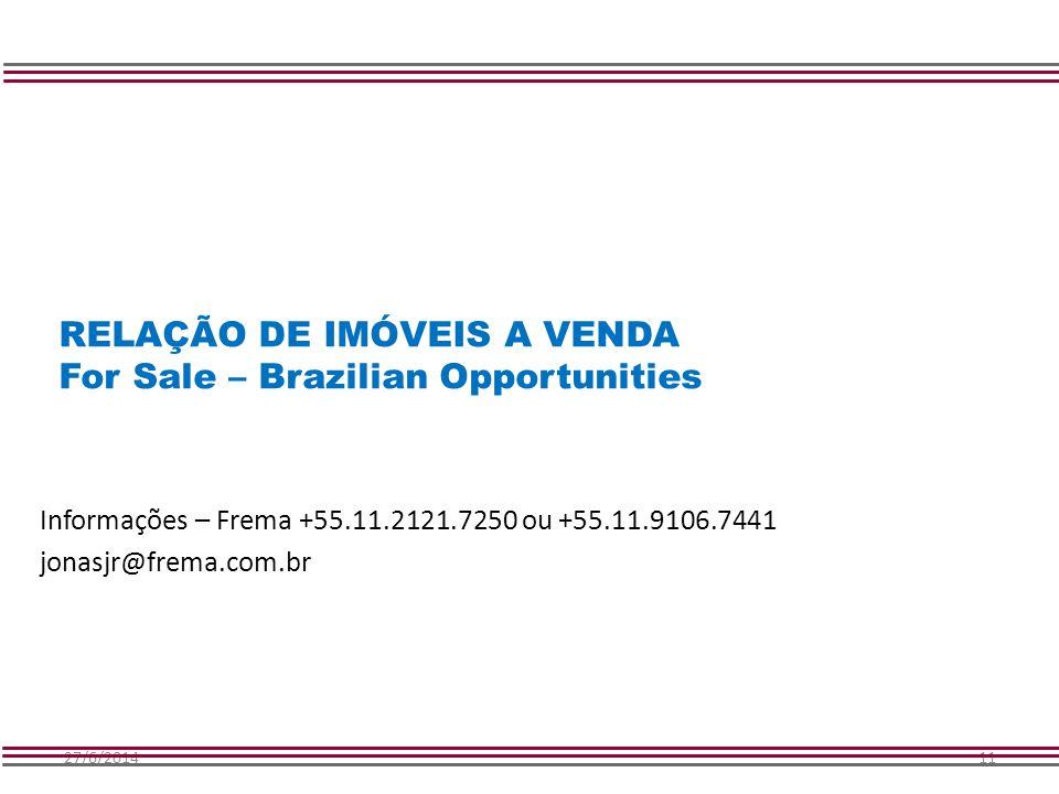27/6/201411 RELAÇÃO DE IMÓVEIS A VENDA For Sale – Brazilian Opportunities Informações – Frema +55.11.2121.7250 ou +55.11.9106.7441 jonasjr@frema.com.b
