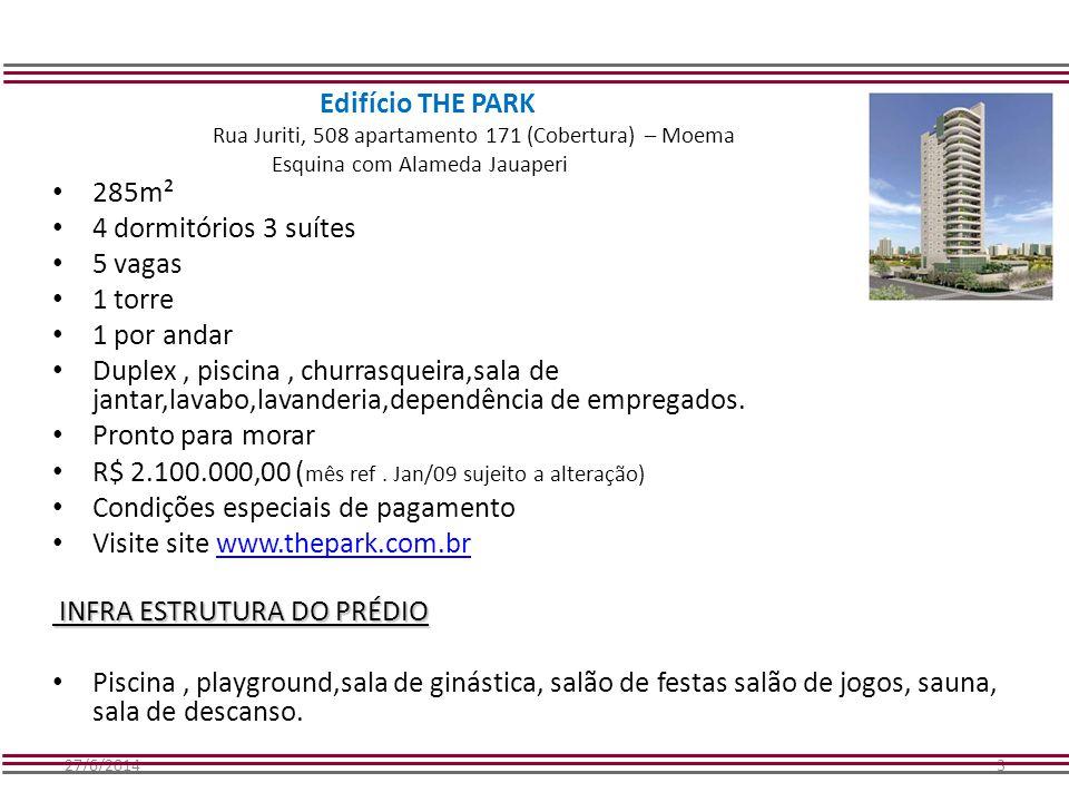 27/6/20143 Edifício THE PARK Rua Juriti, 508 apartamento 171 (Cobertura) – Moema Esquina com Alameda Jauaperi • 285m² • 4 dormitórios 3 suítes • 5 vag