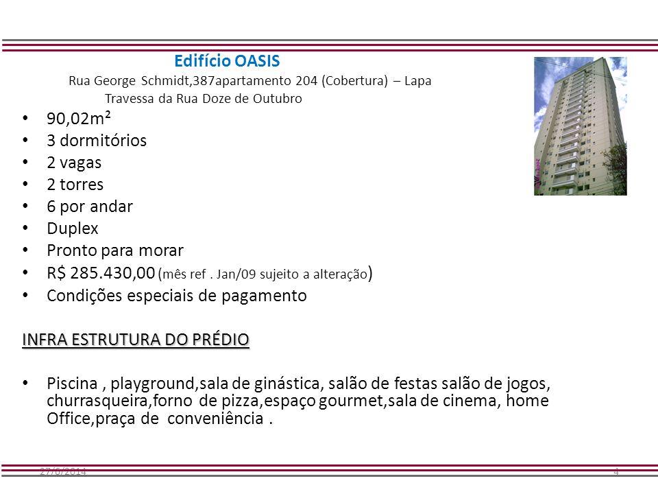 27/6/20144 Edifício OASIS Rua George Schmidt,387apartamento 204 (Cobertura) – Lapa Travessa da Rua Doze de Outubro • 90,02m² • 3 dormitórios • 2 vagas