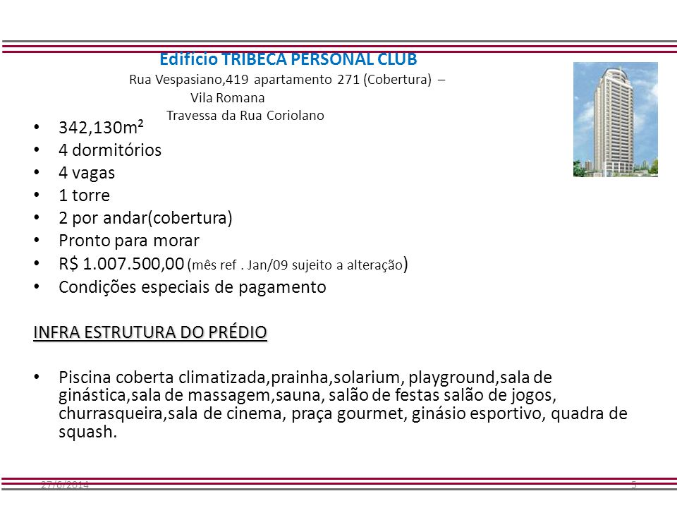 27/6/20145 Edifício TRIBECA PERSONAL CLUB Rua Vespasiano,419 apartamento 271 (Cobertura) – Vila Romana Travessa da Rua Coriolano • 342,130m² • 4 dormi