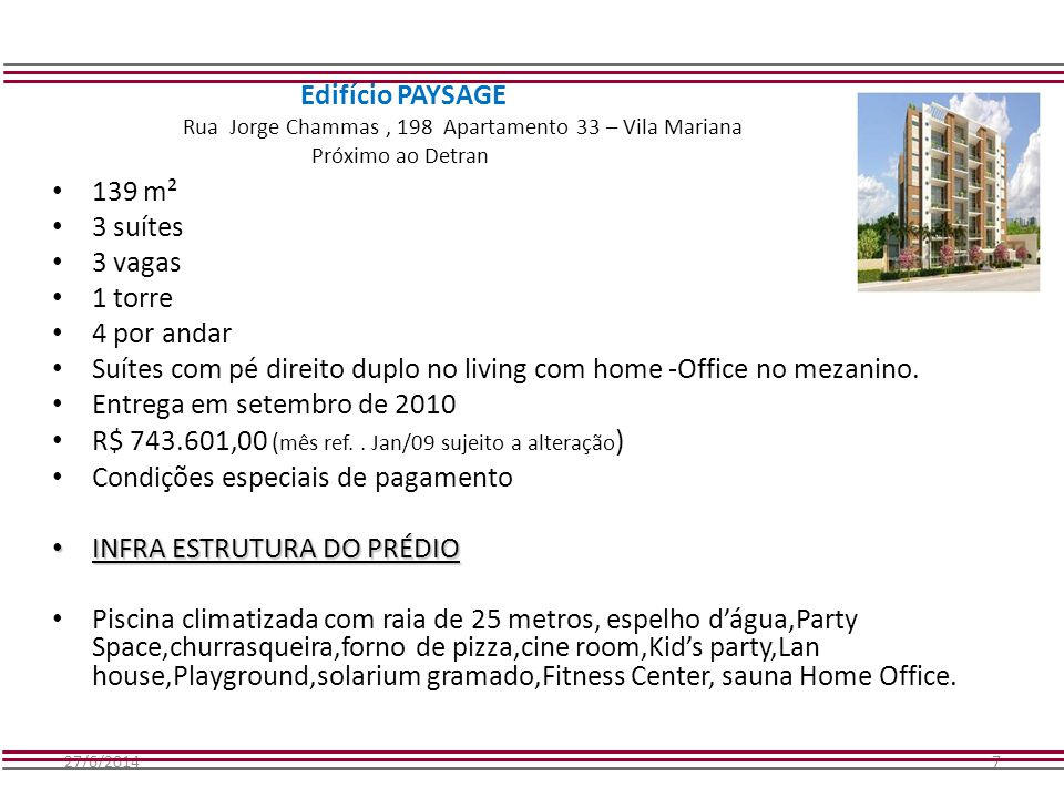 27/6/20147 Edifício PAYSAGE Rua Jorge Chammas, 198 Apartamento 33 – Vila Mariana Próximo ao Detran • 139 m² • 3 suítes • 3 vagas • 1 torre • 4 por and