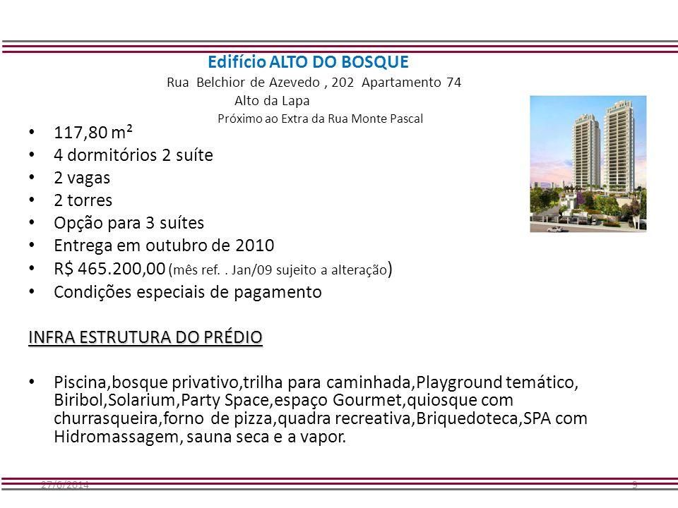 27/6/20149 Edifício ALTO DO BOSQUE Rua Belchior de Azevedo, 202 Apartamento 74 Alto da Lapa Próximo ao Extra da Rua Monte Pascal • 117,80 m² • 4 dormi