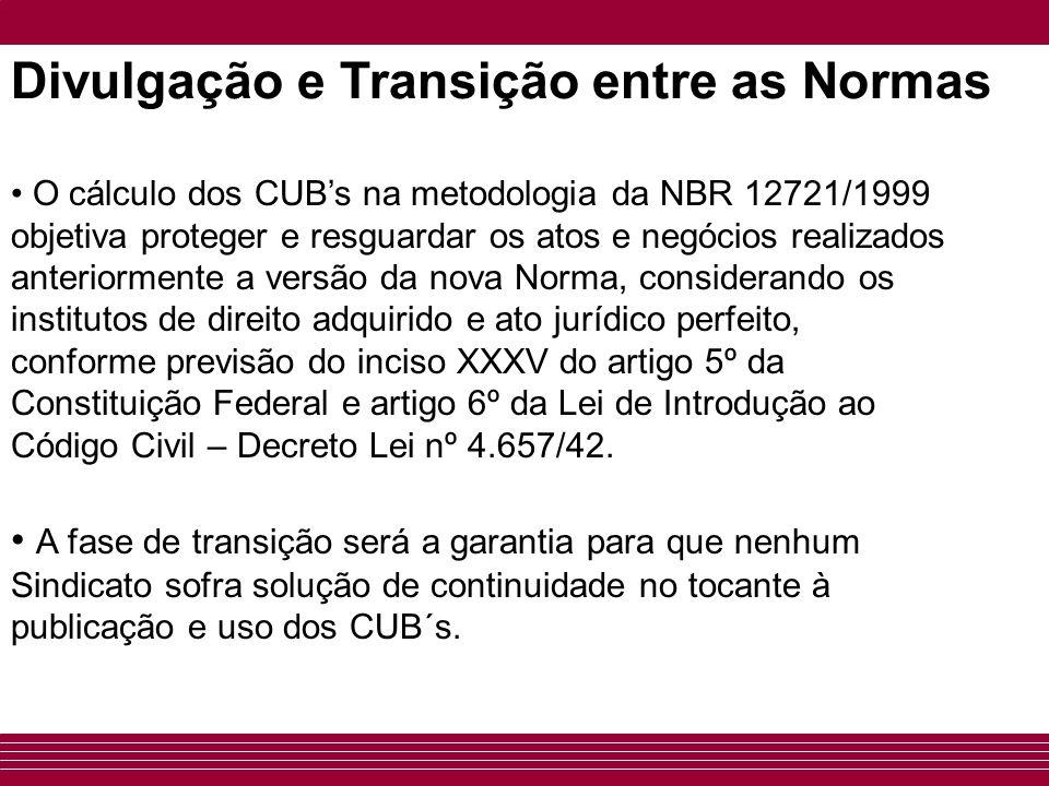 • O cálculo dos CUB's na metodologia da NBR 12721/1999 objetiva proteger e resguardar os atos e negócios realizados anteriormente a versão da nova Nor