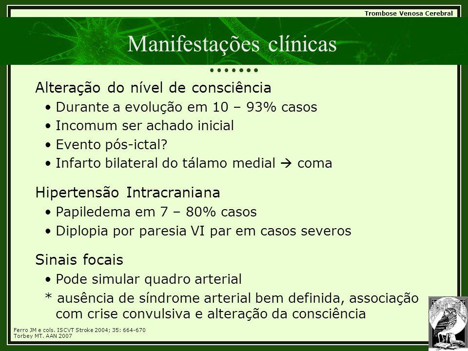 Trombose Venosa Cerebral Manifestações clínicas Alteração do nível de consciência •Durante a evolução em 10 – 93% casos •Incomum ser achado inicial •E