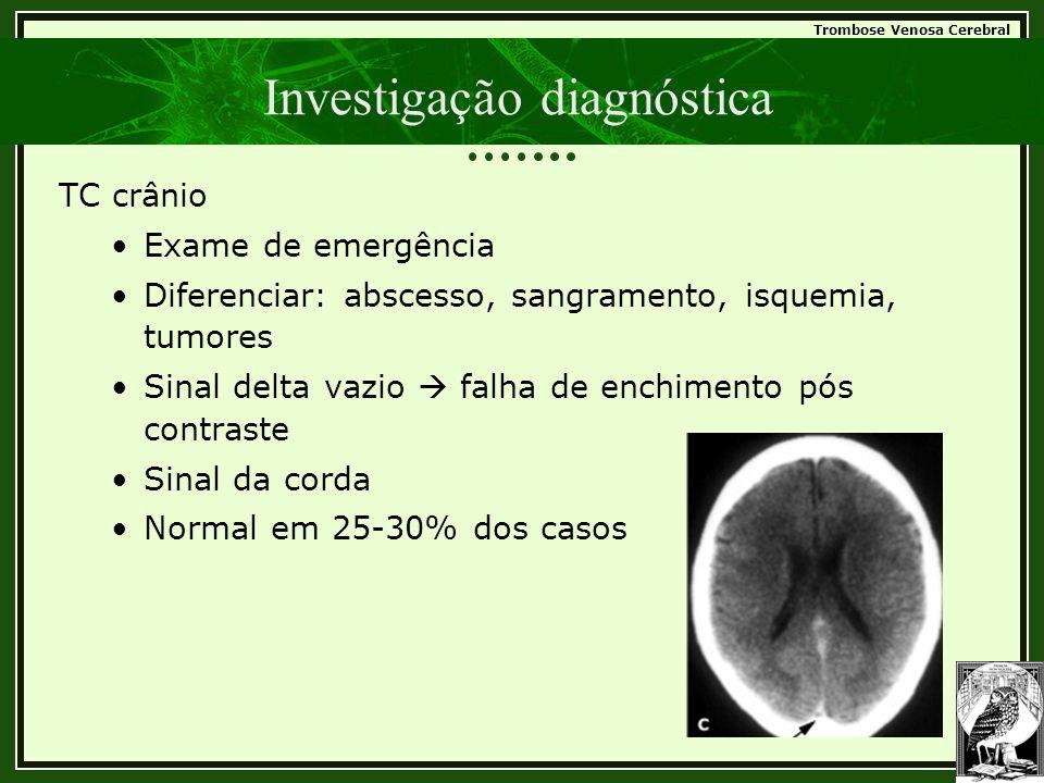 Trombose Venosa Cerebral Investigação diagnóstica TC crânio •Exame de emergência •Diferenciar: abscesso, sangramento, isquemia, tumores •Sinal delta v