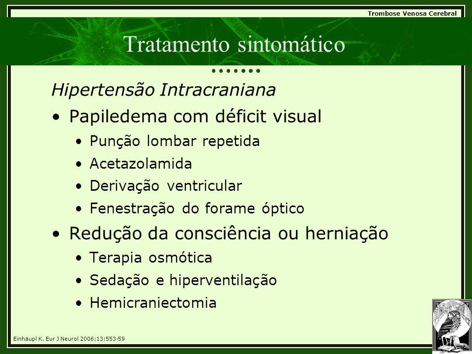 Trombose Venosa Cerebral Tratamento sintomático Hipertensão Intracraniana •Papiledema com déficit visual •Punção lombar repetida •Acetazolamida •Deriv