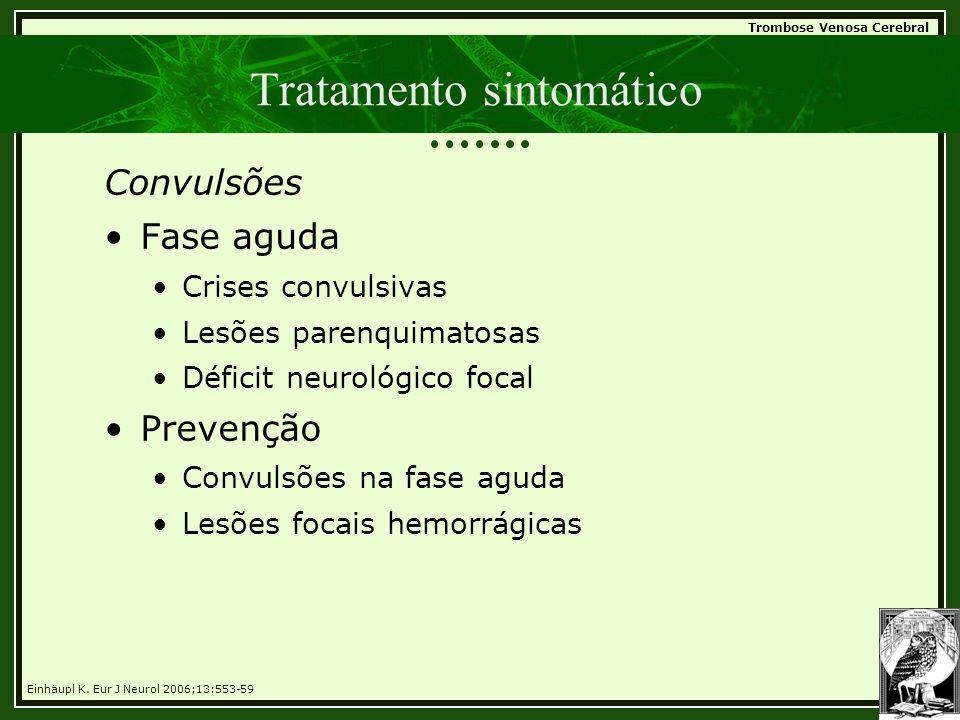 Trombose Venosa Cerebral Tratamento sintomático Convulsões •Fase aguda •Crises convulsivas •Lesões parenquimatosas •Déficit neurológico focal •Prevenç