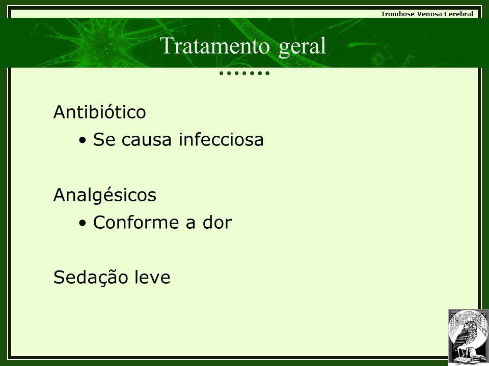 Trombose Venosa Cerebral Tratamento geral Antibiótico •Se causa infecciosa Analgésicos •Conforme a dor Sedação leve