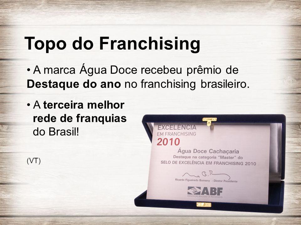 • A marca Água Doce recebeu prêmio de Destaque do ano no franchising brasileiro. • A terceira melhor rede de franquias do Brasil! (VT) Topo do Franchi