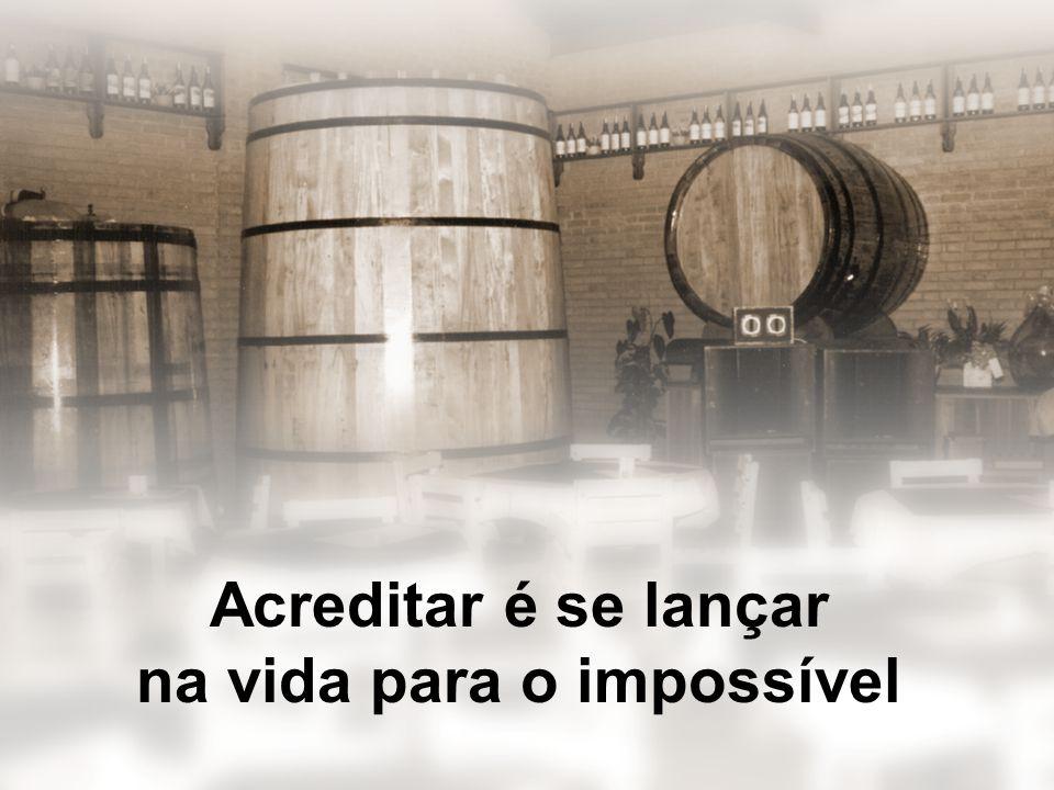 Acreditar é se lançar na vida para o impossível