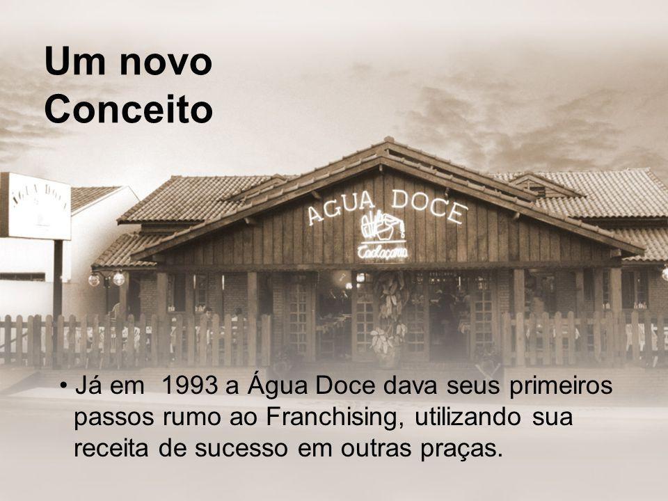 Um novo Conceito • Já em 1993 a Água Doce dava seus primeiros passos rumo ao Franchising, utilizando sua receita de sucesso em outras praças.