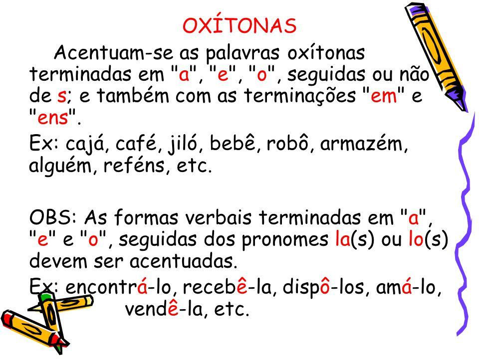 OXÍTONAS Acentuam-se as palavras oxítonas terminadas em