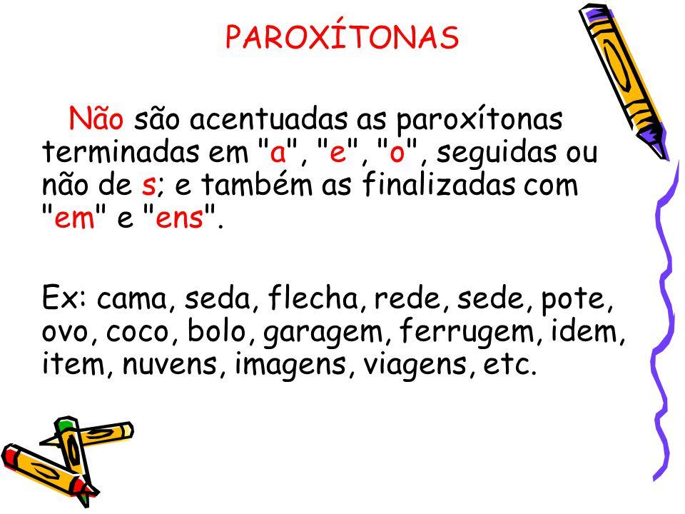 PAROXÍTONAS Não são acentuadas as paroxítonas terminadas em