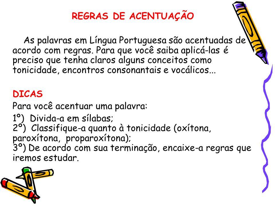 REGRAS DE ACENTUAÇÃO As palavras em Língua Portuguesa são acentuadas de acordo com regras. Para que você saiba aplicá-las é preciso que tenha claros a