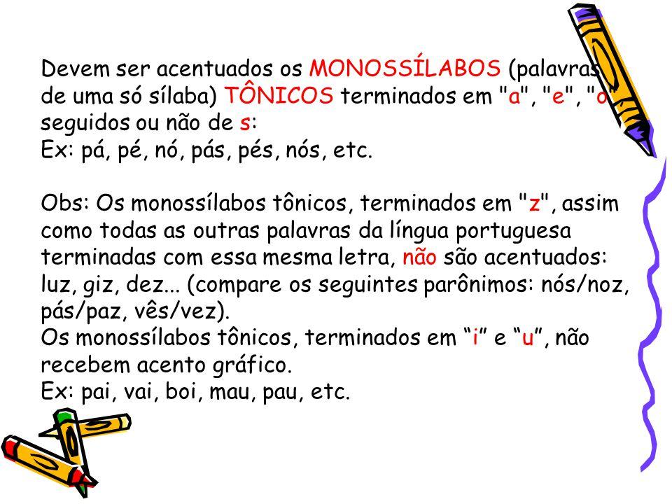Devem ser acentuados os MONOSSÍLABOS (palavras de uma só sílaba) TÔNICOS terminados em