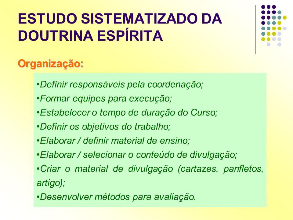 ESTUDO SISTEMATIZADO DA DOUTRINA ESPÍRITA Organização: •Definir responsáveis pela coordenação; •Formar equipes para execução; •Estabelecer o tempo de