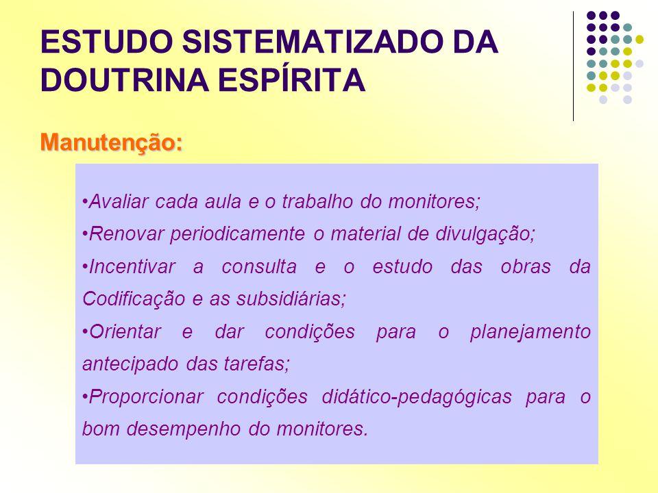 ESTUDO SISTEMATIZADO DA DOUTRINA ESPÍRITA Manutenção: •Avaliar cada aula e o trabalho do monitores; •Renovar periodicamente o material de divulgação;