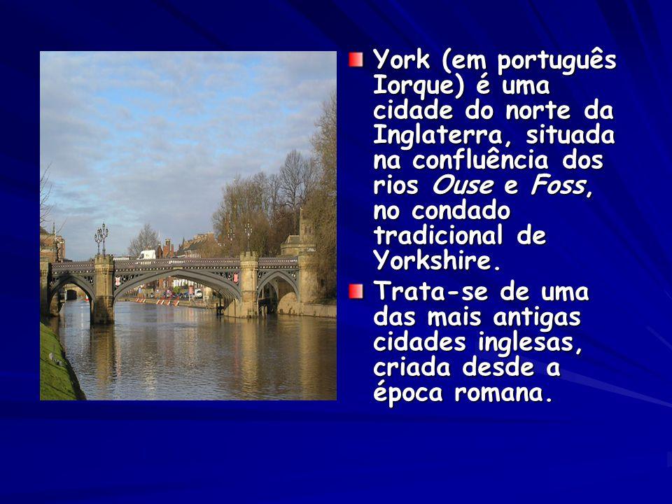 York (em português Iorque) é uma cidade do norte da Inglaterra, situada na confluência dos rios Ouse e Foss, no condado tradicional de Yorkshire.