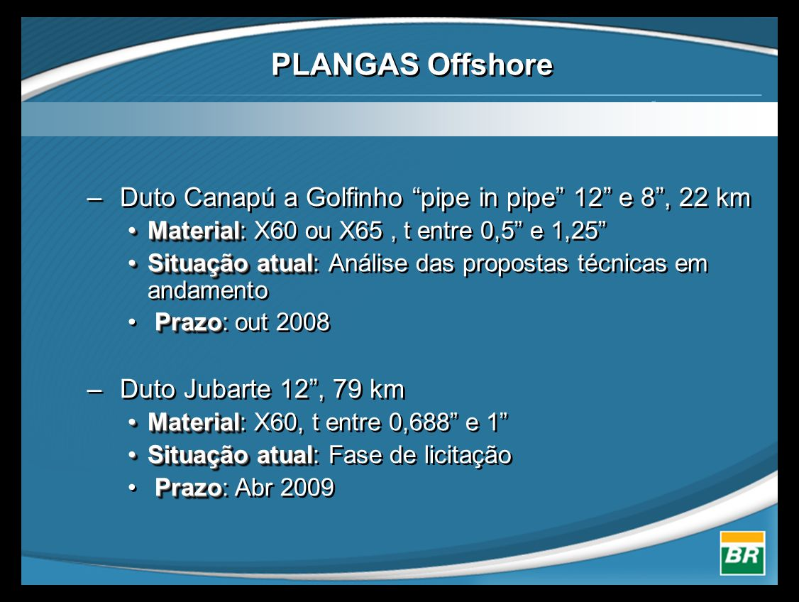 """PLANGAS Offshore – Duto Canapú a Golfinho """"pipe in pipe"""" 12"""" e 8"""", 22 km •Material •Material: X60 ou X65, t entre 0,5"""" e 1,25"""" •Situação atual •Situaç"""