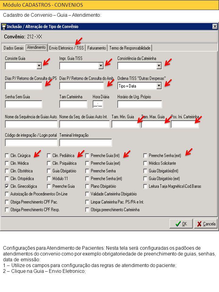 Módulo CADASTROS - CONVENIOS Cadastro de Convenio – Guia – Atendimento: Configurações para Atendimento de Pacientes: Nesta tela será configuradas os padõoes de atendimentos do convenio como por exemplo obrigatoriedade de preenchimento de guias, senhas, data de emissão: 1 – Utilize os campos para configuração das regras de atendimento do paciente; 2 – Clique na Guia – Envio Eletronico;
