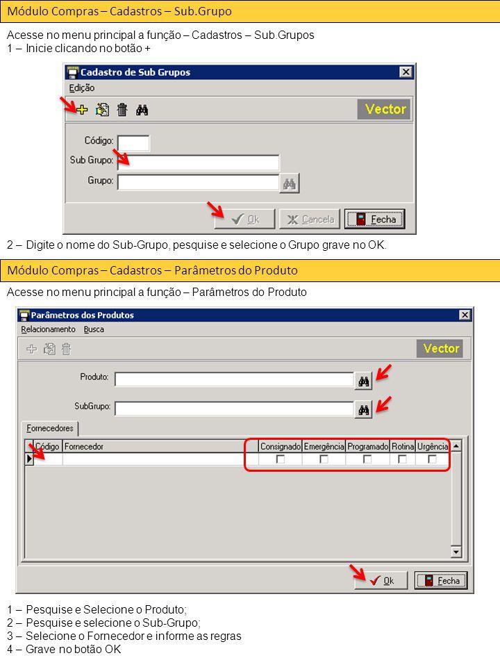 Módulo Compras – Cadastros – Sub.Grupo Acesse no menu principal a função – Cadastros – Sub.Grupos 1 – Inicie clicando no botão + 2 – Digite o nome do Sub-Grupo, pesquise e selecione o Grupo grave no OK.