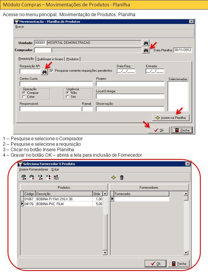 Módulo Compras – Movimentações de Produtos - Planilha Acesse no menu principal, Movimentação de Produtos, Planilha 1 – Pesquise e selecione o Comprador 2 – Pesquise e selecione a requisição 3 – Clicar no botão Insere Planilha 4 – Gravar no botão OK – abrirá a tela para inclusão de Fornecedor