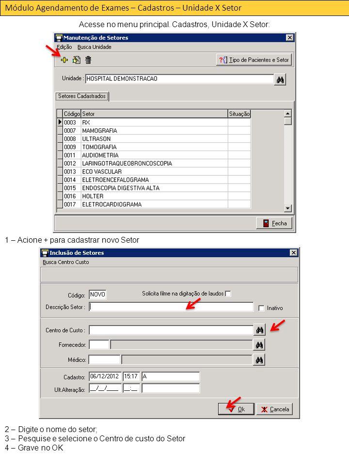 Módulo Agendamento de Exames – Cadastros – Unidade X Setor Acesse no menu principal.