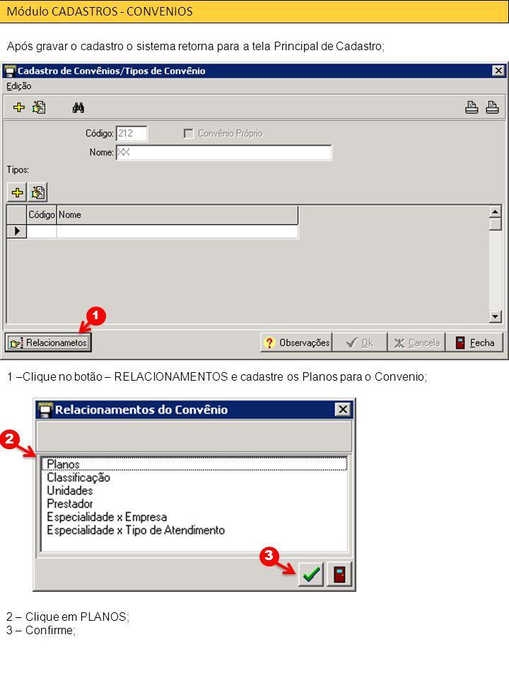 Módulo CADASTROS - CONVENIOS Após gravar o cadastro o sistema retorna para a tela Principal de Cadastro; 1 –Clique no botão – RELACIONAMENTOS e cadastre os Planos para o Convenio; 2 – Clique em PLANOS; 3 – Confirme; 1 23