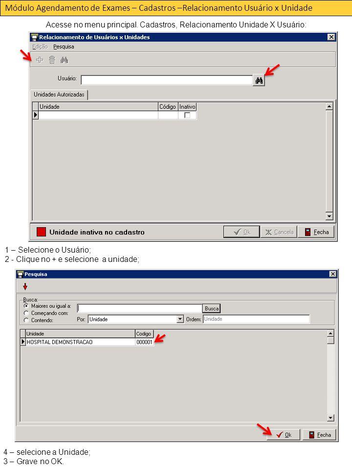 Módulo Agendamento de Exames – Cadastros –Relacionamento Usuário x Unidade Acesse no menu principal.