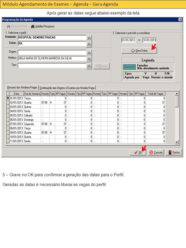 Módulo Agendamento de Exames – Agenda – Gera Agenda Após gerar as datas segue abaixo exemplo da tela 5 – Grave no OK para confirmar a geração das datas para o Perfil.