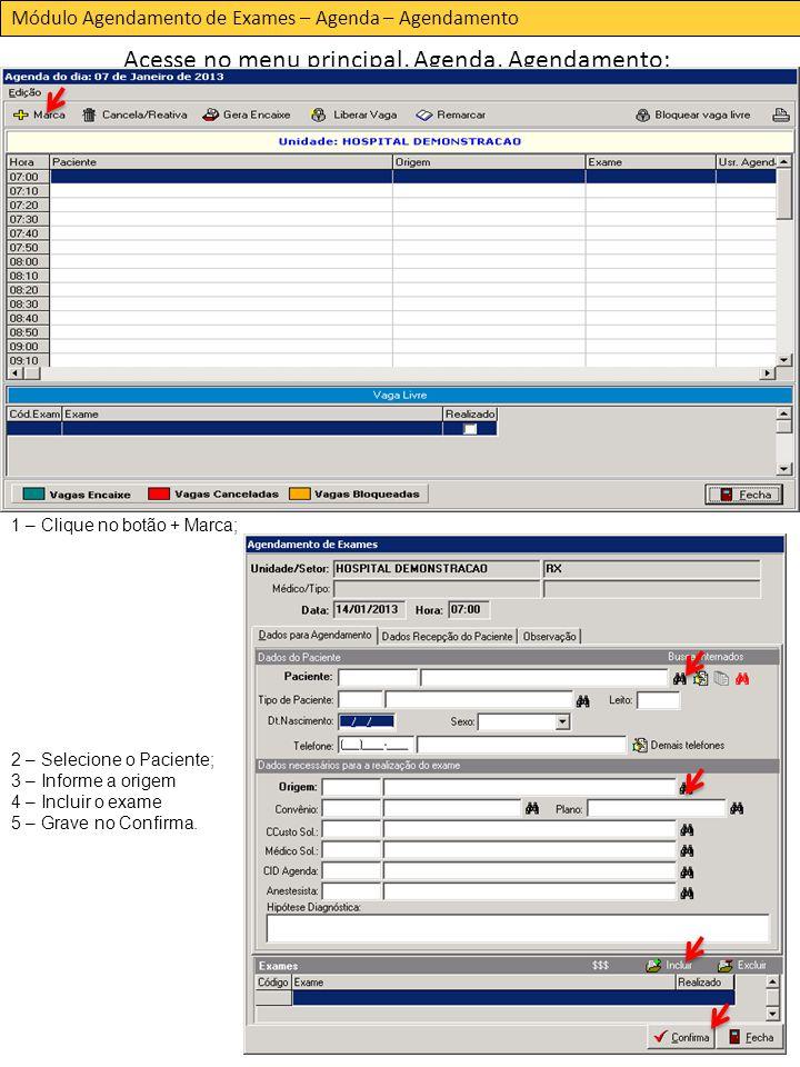 Módulo Agendamento de Exames – Agenda – Agendamento Acesse no menu principal, Agenda, Agendamento; 1 – Clique no botão + Marca; 2 – Selecione o Paciente; 3 – Informe a origem 4 – Incluir o exame 5 – Grave no Confirma.