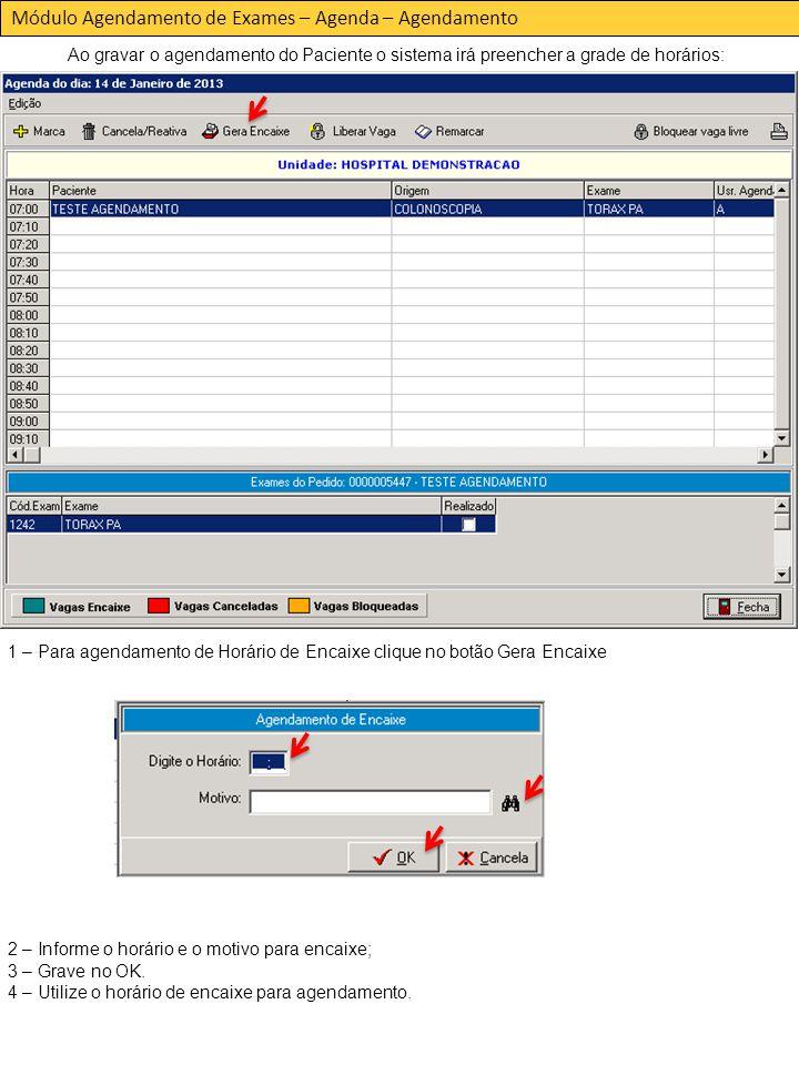 Módulo Agendamento de Exames – Agenda – Agendamento Ao gravar o agendamento do Paciente o sistema irá preencher a grade de horários: 1 – Para agendamento de Horário de Encaixe clique no botão Gera Encaixe 2 – Informe o horário e o motivo para encaixe; 3 – Grave no OK.
