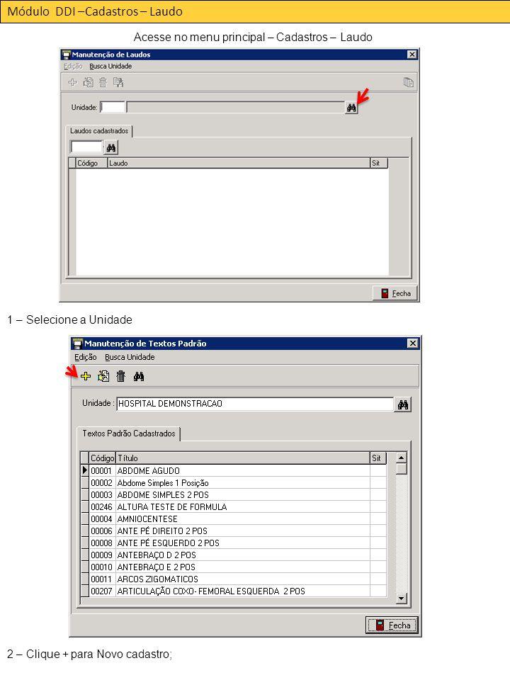 Módulo DDI –Cadastros – Laudo Acesse no menu principal – Cadastros – Laudo 1 – Selecione a Unidade 2 – Clique + para Novo cadastro;