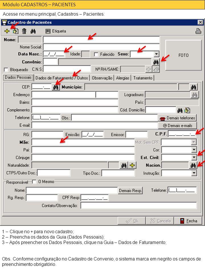 Módulo CADASTROS – PACIENTES Acesse no menu principal, Cadastros – Pacientes: 1 – Clique no + para novo cadastro; 2 – Preencha os dados da Guia (Dados Pessoais); 3 – Após preencher os Dados Pessoais, clique na Guia – Dados de Faturamento; Obs.