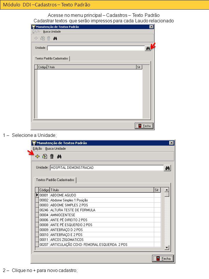 Módulo DDI –Cadastros – Texto Padrão Acesse no menu principal – Cadastros – Texto Padrão Cadastrar textos que serão impressos para cada Laudo relacionado 1 – Selecione a Unidade; 2 – Clique no + para novo cadastro;