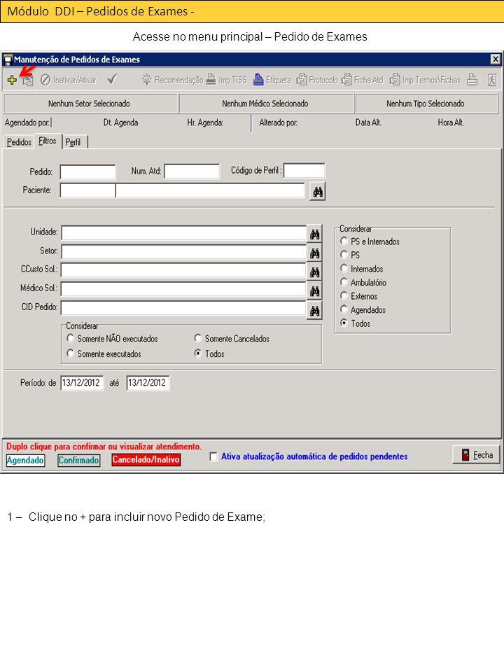 Módulo DDI – Pedidos de Exames - Acesse no menu principal – Pedido de Exames 1 – Selecione a Unidade; 1 – Clique no + para incluir novo Pedido de Exame;
