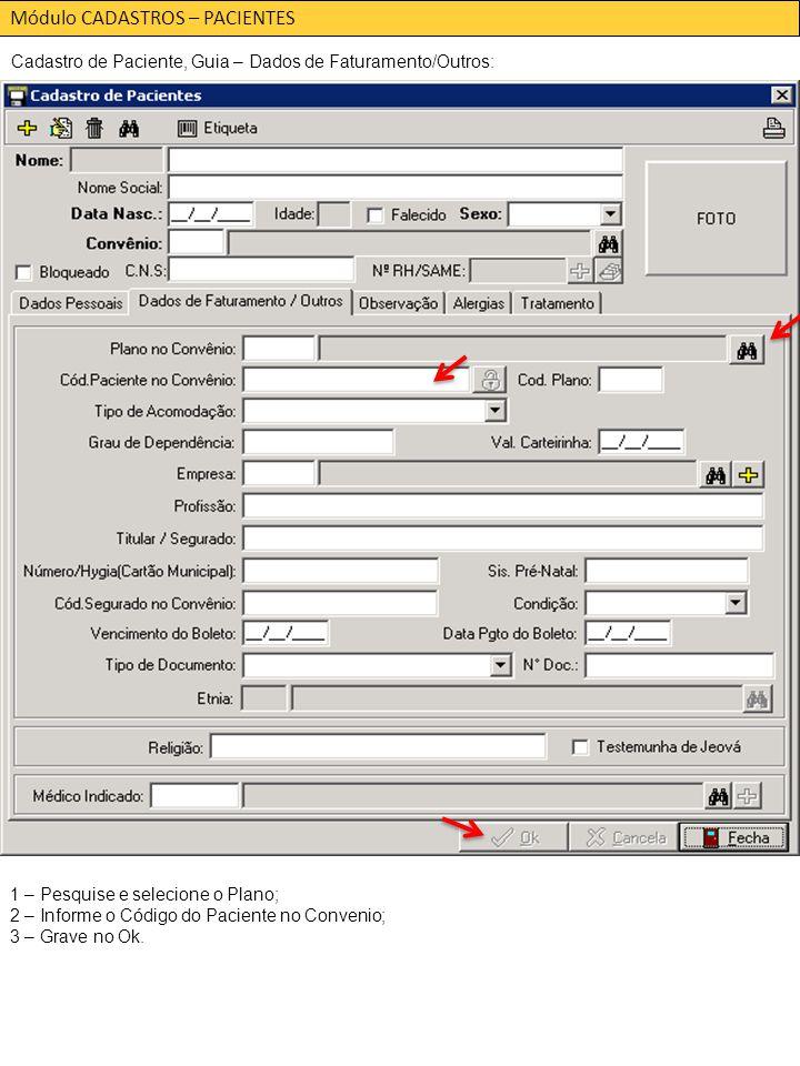Módulo CADASTROS – PACIENTES Cadastro de Paciente, Guia – Dados de Faturamento/Outros: 1 – Pesquise e selecione o Plano; 2 – Informe o Código do Paciente no Convenio; 3 – Grave no Ok.